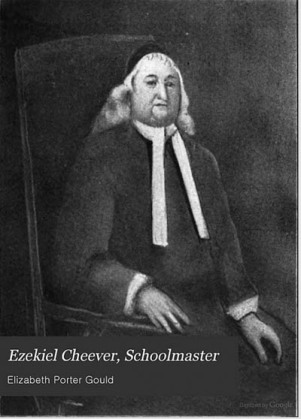 Ezekiel Cheever, the famous teacher of the Ipswich Grammar School.