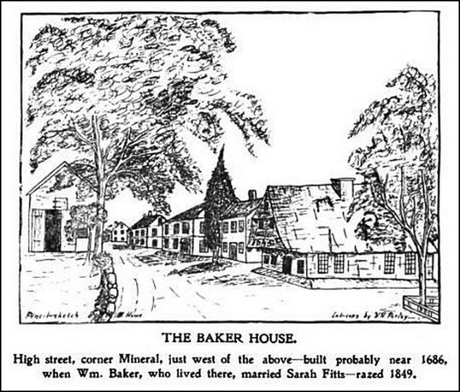 The Baker house was built in approximately 1686 and stond at the corner of High St and Mineral St. Very conspicuous with its low overhanging straw roof, it was deemed a fire hazard and was raized in 1849.