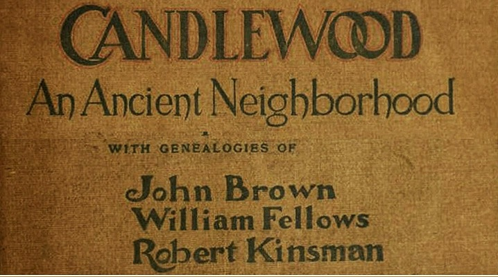 Candlewood, an Ancient Neighborhood in Ipswich, with genealogies of John Brown, William Fellows and Robert Kinsman