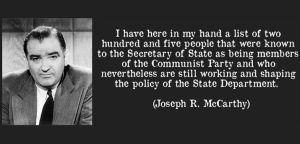 """Joseph Mccarthy: """"I have here in my hand a list of two hundred and five people that were known to the Secretary of State as being members of the Communist Party."""""""