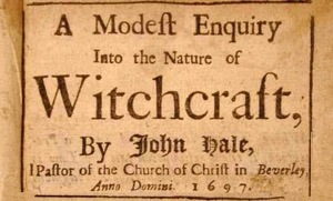 A Modern Enquiry into the Nature of Witchcraft by John Hale, Pastor of the Church of Christ in Beverly, 1967