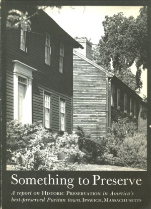 """Something to Preserve"" was published by the Ipswich Historcal Commission"