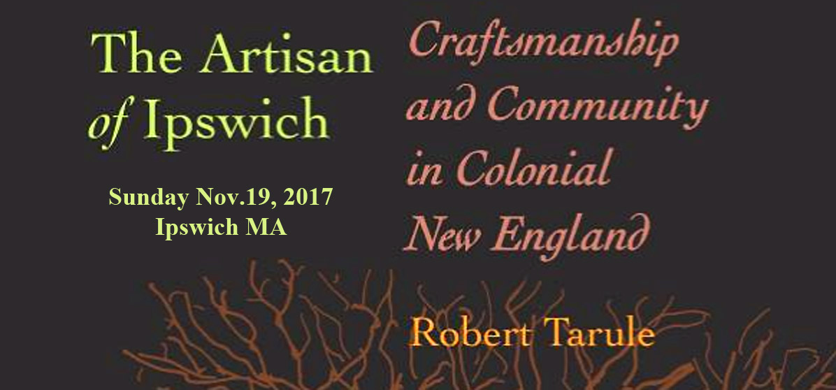 "Sunday Nov. 19: ""The Artisans of Ipswich"" a talk by Robert Tarule"