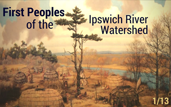 January 2018: First Peoples of the Ipswich River Watershed