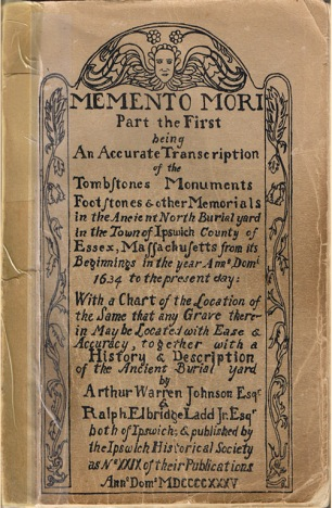 Memento Mori, an Accurate Transcription of the Tombstones at the Ancient North Burial yard in the Town of Ipswich MA