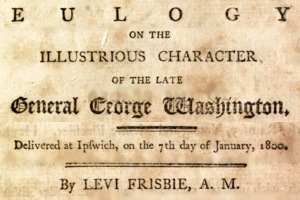 Eulogy for President George Washington by Rev. Eli Frisbee of Ipswich